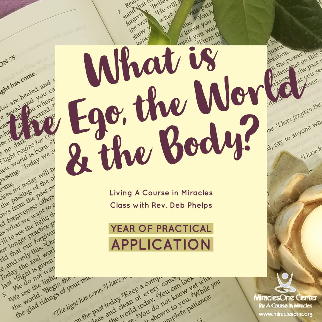 6-Week Class: What is… the Ego, the World, & the Body? | Living ACIM Class Starts January 10th